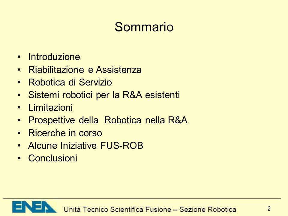 2 Sommario Introduzione Riabilitazione e Assistenza Robotica di Servizio Sistemi robotici per la R&A esistenti Limitazioni Prospettive della Robotica