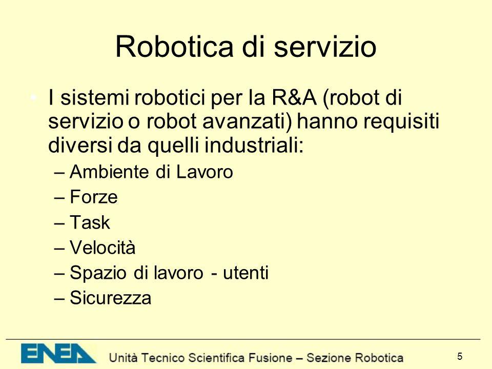 5 Robotica di servizio I sistemi robotici per la R&A (robot di servizio o robot avanzati) hanno requisiti diversi da quelli industriali: –Ambiente di