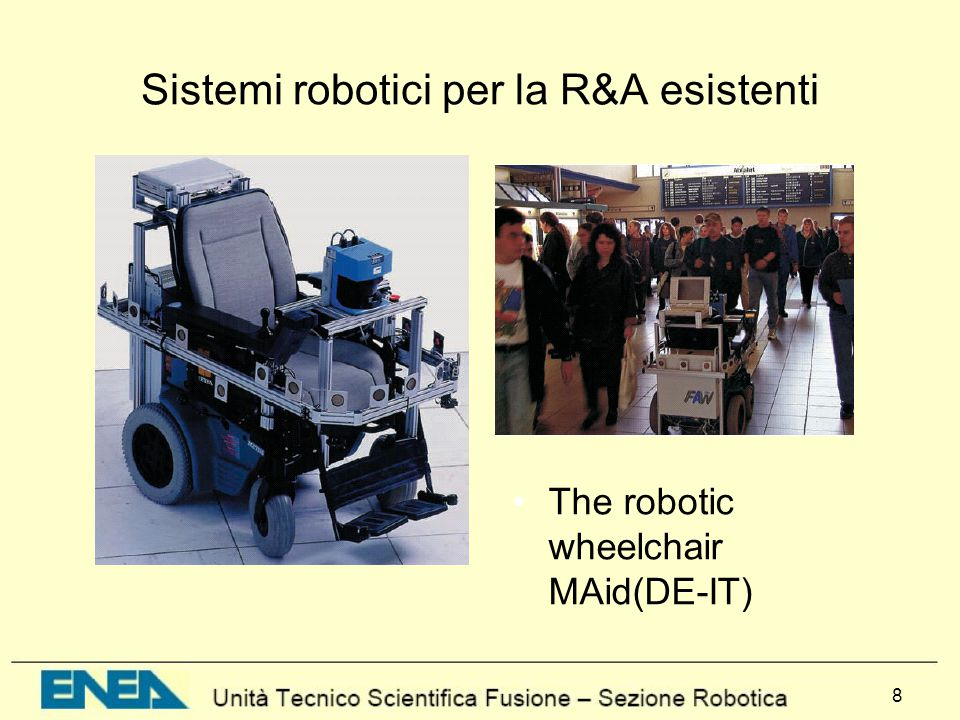 8 Sistemi robotici per la R&A esistenti The robotic wheelchair MAid(DE-IT)