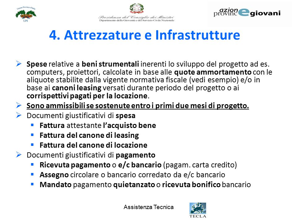 Assistenza Tecnica 4. Attrezzature e Infrastrutture  Spese relative a beni strumentali inerenti lo sviluppo del progetto ad es. computers, proiettori