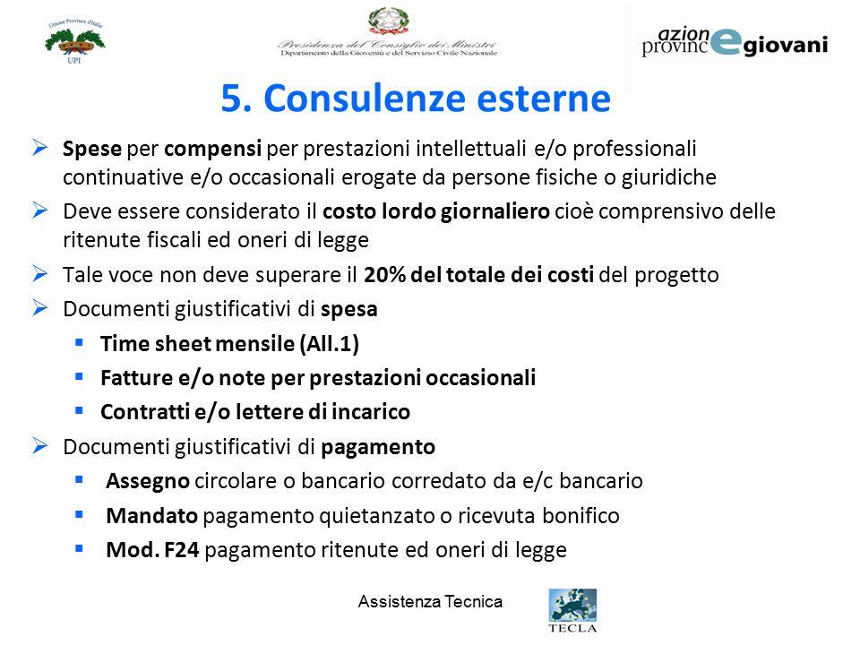 Assistenza Tecnica 5. Consulenze esterne  Spese per compensi per prestazioni intellettuali e/o professionali continuative e/o occasionali erogate da