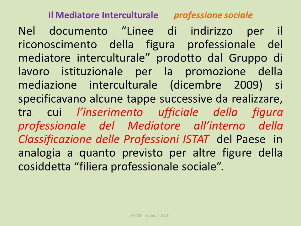 """Il Mediatore Interculturale professione sociale Nel documento """"Linee di indirizzo per il riconoscimento della figura professionale del mediatore inter"""