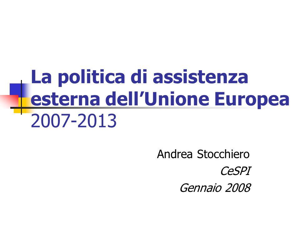 La politica di assistenza esterna dell'Unione Europea 2007-2013 Andrea Stocchiero CeSPI Gennaio 2008