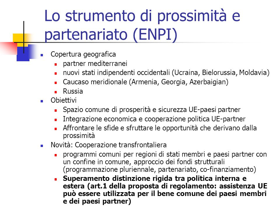 Lo strumento di prossimità e partenariato (ENPI) Copertura geografica partner mediterranei nuovi stati indipendenti occidentali (Ucraina, Bielorussia,