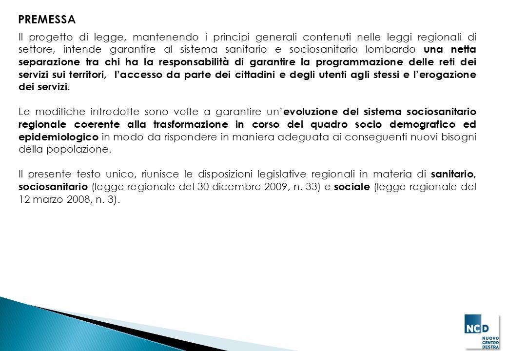 PREMESSA Il progetto di legge, mantenendo i principi generali contenuti nelle leggi regionali di settore, intende garantire al sistema sanitario e soc