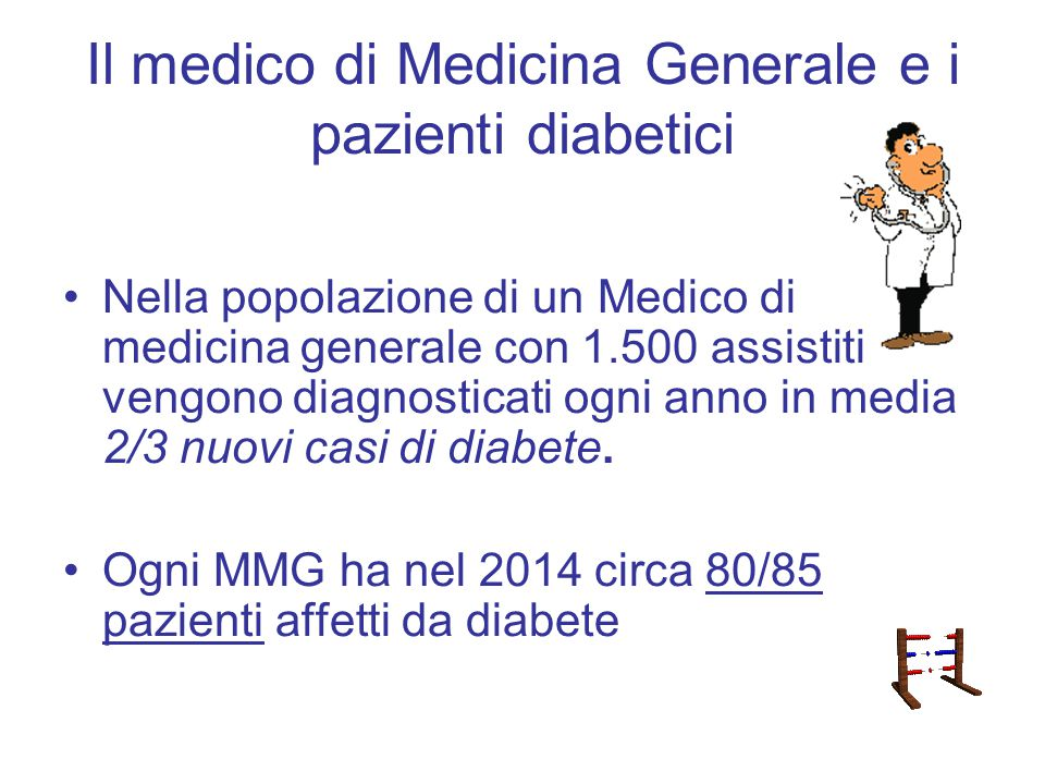 Il medico di Medicina Generale e i pazienti diabetici Nella popolazione di un Medico di medicina generale con 1.500 assistiti vengono diagnosticati og