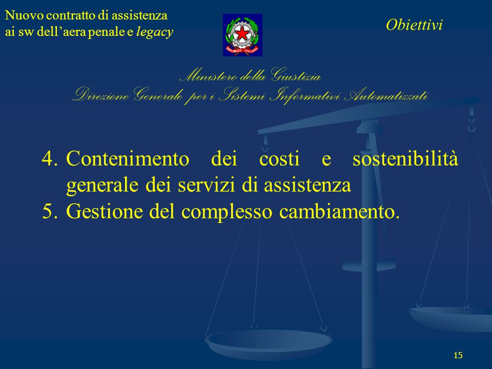 Nuovo contratto di assistenza ai sw dell'aera penale e legacy 15 4.Contenimento dei costi e sostenibilità generale dei servizi di assistenza 5.Gestione del complesso cambiamento.