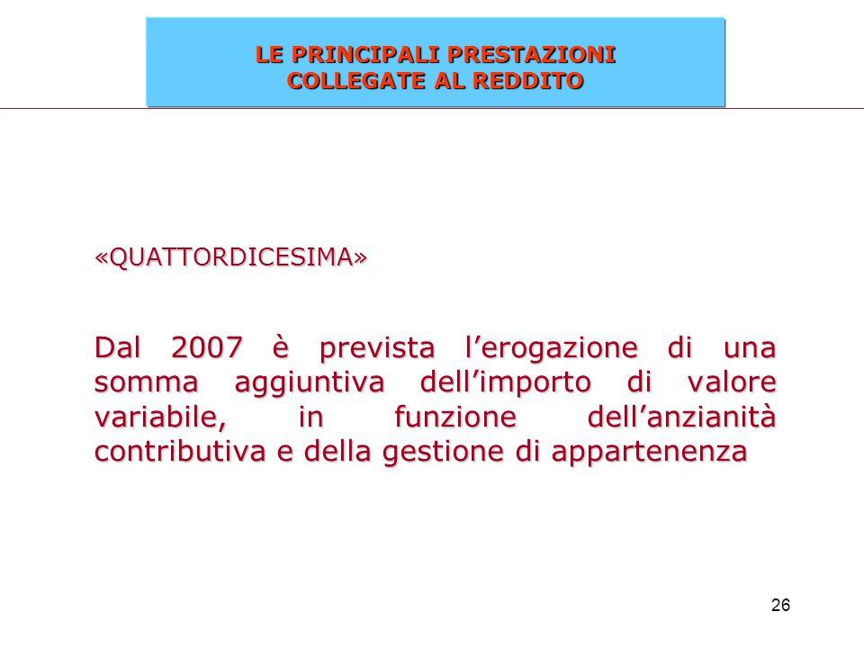 26 «QUATTORDICESIMA» Dal 2007 è prevista l'erogazione di una somma aggiuntiva dell'importo di valore variabile, in funzione dell'anzianità contributiv
