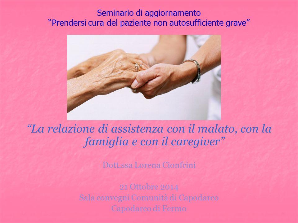 """Seminario di aggiornamento """"Prendersi cura del paziente non autosufficiente grave"""" """"La relazione di assistenza con il malato, con la famiglia e con il"""
