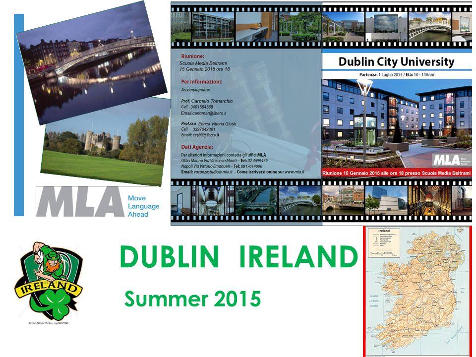 Dublino – Dublin City University VITA DA STUDENTE… SETTIMANA 1  7.30 Sveglia  8.00 – 8.45 Colazione  9.00 – 12.30 Lezione  13.00 – 13.45 Pranzo  14.00 – 18.00 Escursione  18.30 – 19.30 Cena  21.00 – 22,30 Attività serali SETTIMANA 2  7.30 Sveglia  8.00 – 8.45 Colazione  9.00 – 12.30 Escursione  13.00 – 13.45 Pranzo  14.00 – 17.30 Lezione  18.30 – 19.30 Cena  21.00 – 22,30 Attività serali