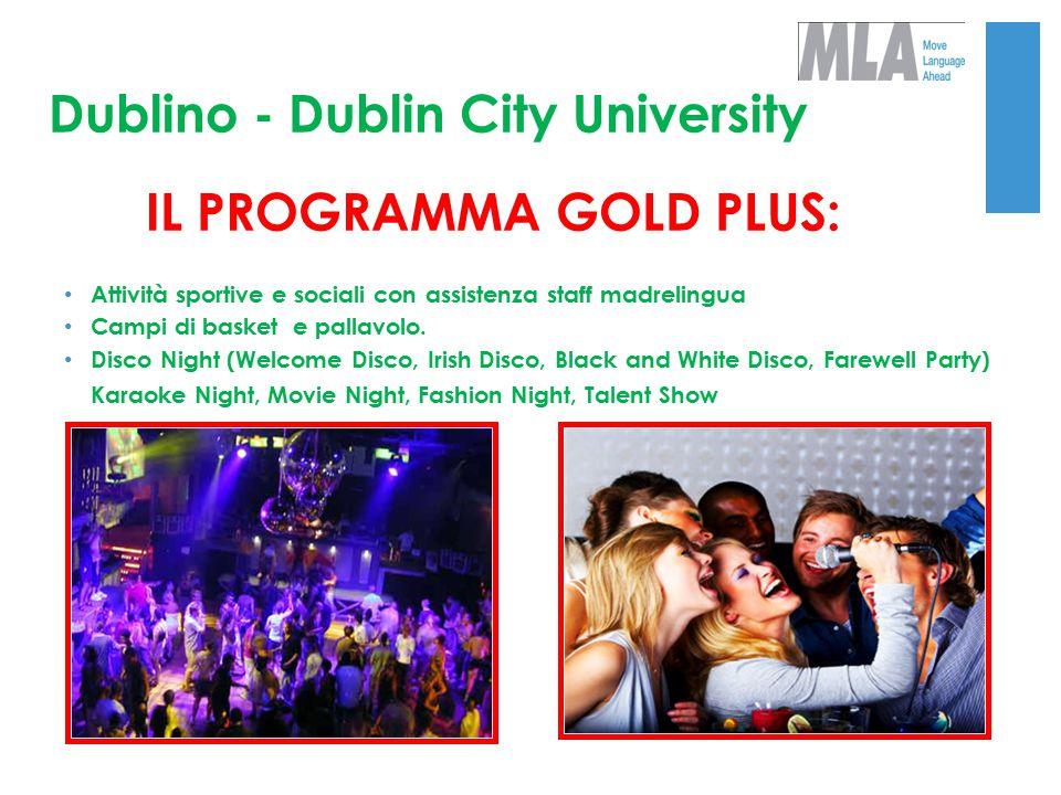Dublino - Dublin City University IL PROGRAMMA GOLD PLUS: Attività sportive e sociali con assistenza staff madrelingua Campi di basket e pallavolo. Dis