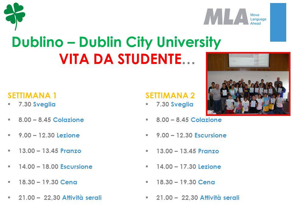 Dublino – Dublin City University VITA DA STUDENTE… SETTIMANA 1  7.30 Sveglia  8.00 – 8.45 Colazione  9.00 – 12.30 Lezione  13.00 – 13.45 Pranzo 
