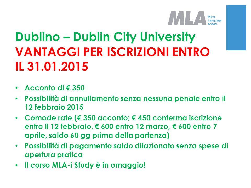 Dublino – Dublin City University VANTAGGI PER ISCRIZIONI ENTRO IL 31.01.2015 Acconto di € 350 Possibilità di annullamento senza nessuna penale entro i