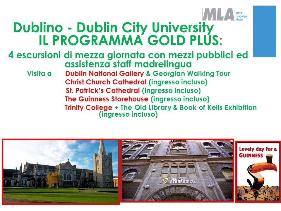 Dublino - Dublin City University IL PROGRAMMA GOLD PLUS: 4 escursioni di mezza giornata con mezzi pubblici ed assistenza staff madrelingua Visita a Du