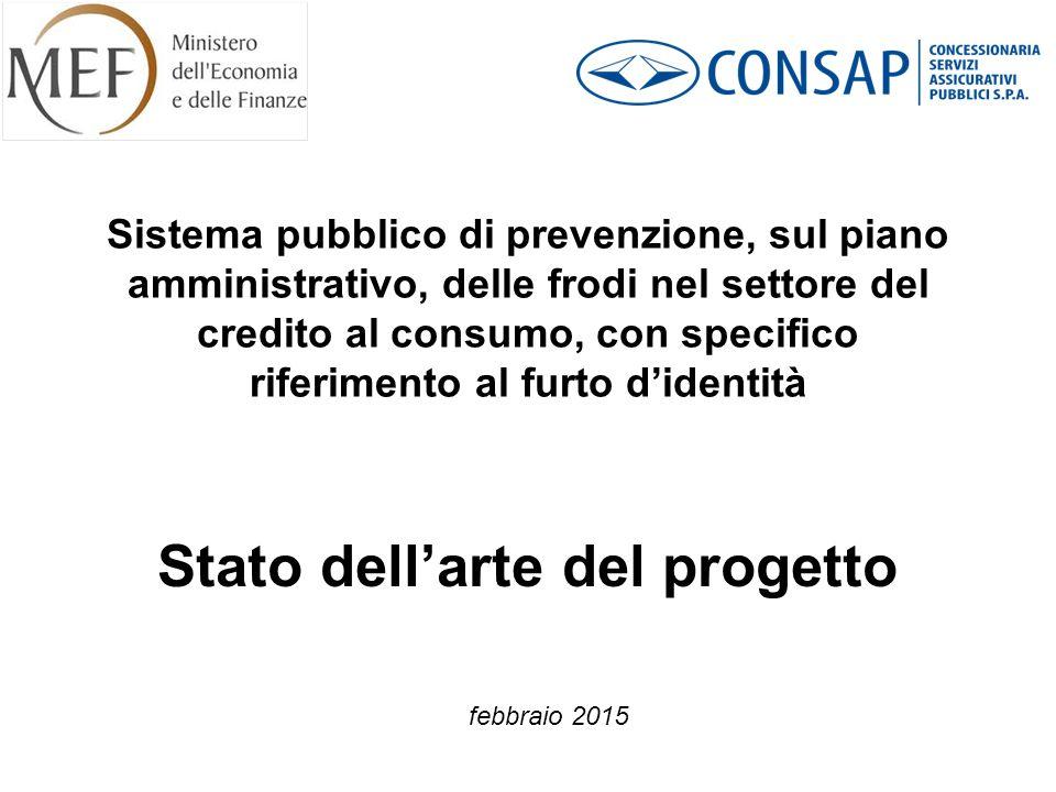 Sistema pubblico di prevenzione, sul piano amministrativo, delle frodi nel settore del credito al consumo, con specifico riferimento al furto d'identità Stato dell'arte del progetto febbraio 2015