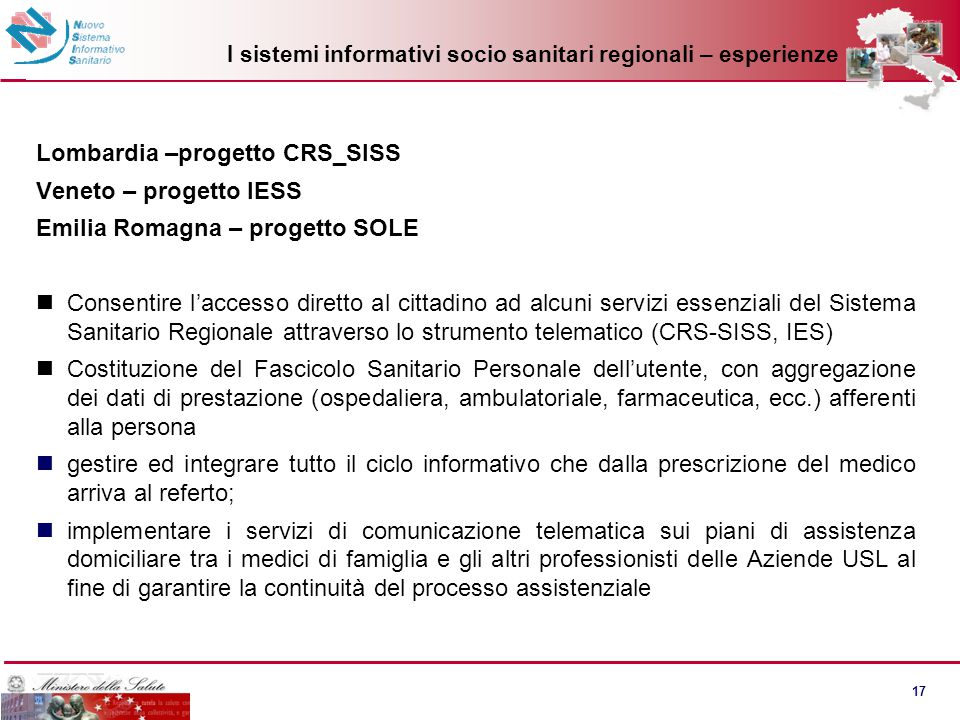 17 I sistemi informativi socio sanitari regionali – esperienze Lombardia –progetto CRS_SISS Veneto – progetto IESS Emilia Romagna – progetto SOLE Cons