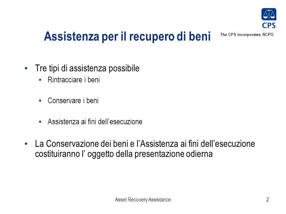 The CPS incorporates RCPO Assistenza per il recupero di beni Tre tipi di assistenza possibile Rintracciare i beni Conservare i beni Assistenza ai fini dell'esecuzione La Conservazione dei beni e l'Assistenza ai fini dell'esecuzione costituiranno l' oggetto della presentazione odierna Asset Recovery Assistance2