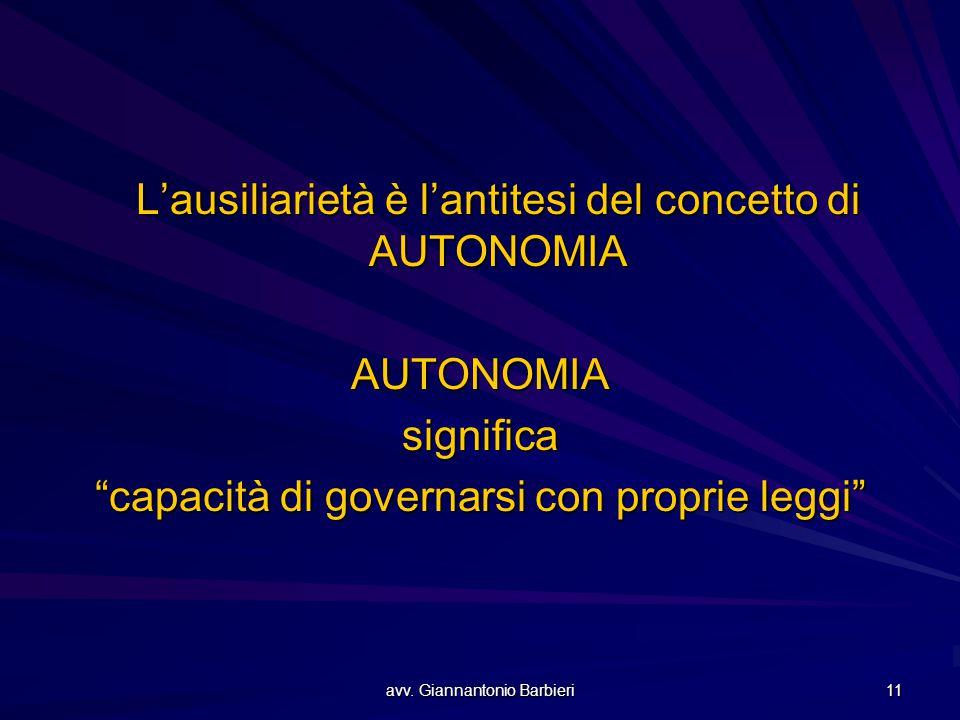 """avv. Giannantonio Barbieri 11 L'ausiliarietà è l'antitesi del concetto di AUTONOMIA AUTONOMIAsignifica """"capacità di governarsi con proprie leggi"""""""