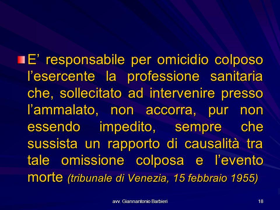 avv. Giannantonio Barbieri 18 E' responsabile per omicidio colposo l'esercente la professione sanitaria che, sollecitato ad intervenire presso l'ammal