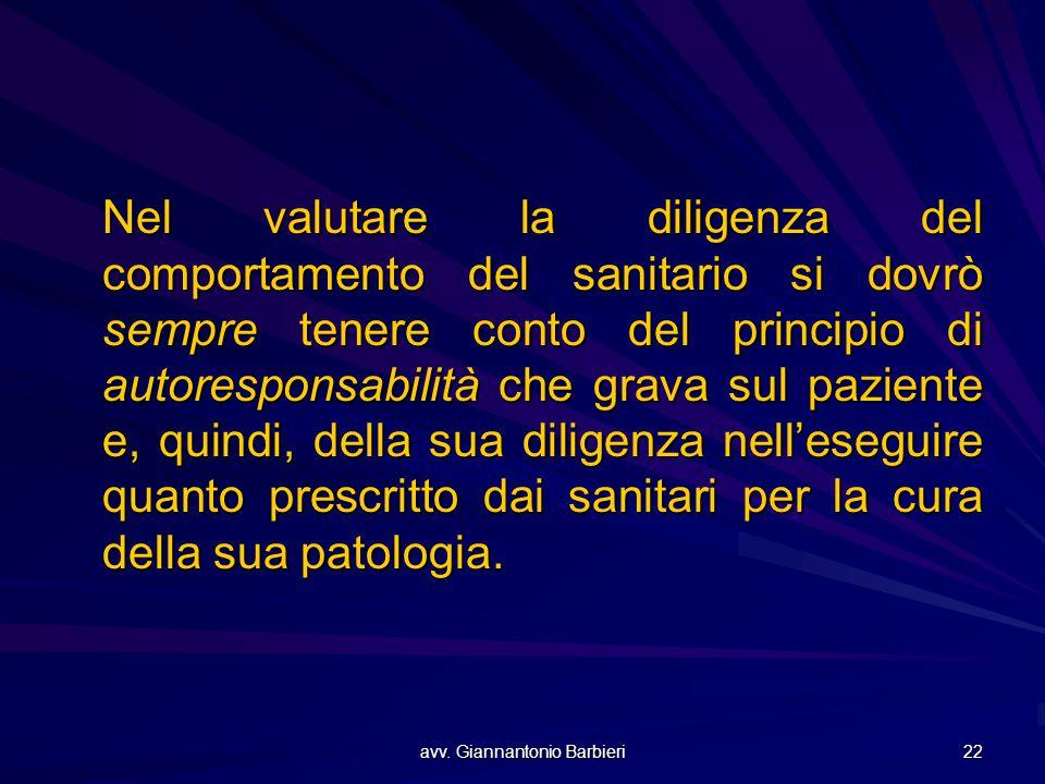 avv. Giannantonio Barbieri 22 Nel valutare la diligenza del comportamento del sanitario si dovrò sempre tenere conto del principio di autoresponsabili