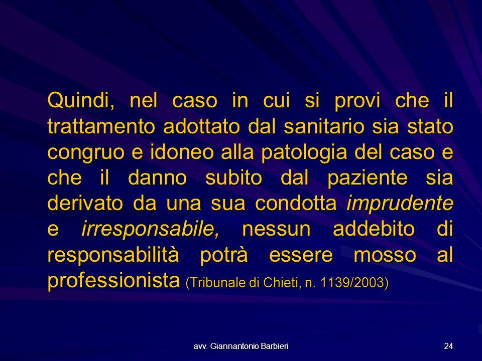avv. Giannantonio Barbieri 24 Quindi, nel caso in cui si provi che il trattamento adottato dal sanitario sia stato congruo e idoneo alla patologia del