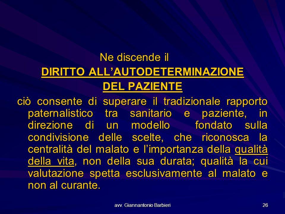 avv. Giannantonio Barbieri 26 Ne discende il DIRITTO ALL'AUTODETERMINAZIONE DEL PAZIENTE ciò consente di superare il tradizionale rapporto paternalist