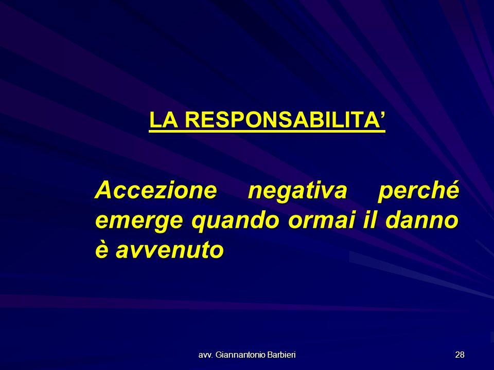 avv. Giannantonio Barbieri 28 LA RESPONSABILITA' Accezione negativa perché emerge quando ormai il danno è avvenuto