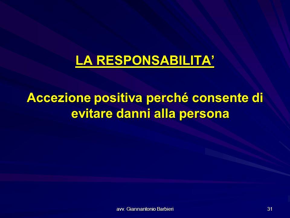 avv. Giannantonio Barbieri 31 LA RESPONSABILITA' Accezione positiva perché consente di evitare danni alla persona
