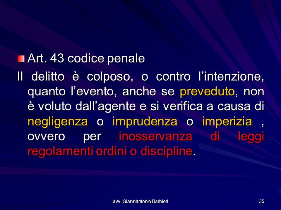 avv. Giannantonio Barbieri 35 Art. 43 codice penale Il delitto è colposo, o contro l'intenzione, quanto l'evento, anche se preveduto, non è voluto dal