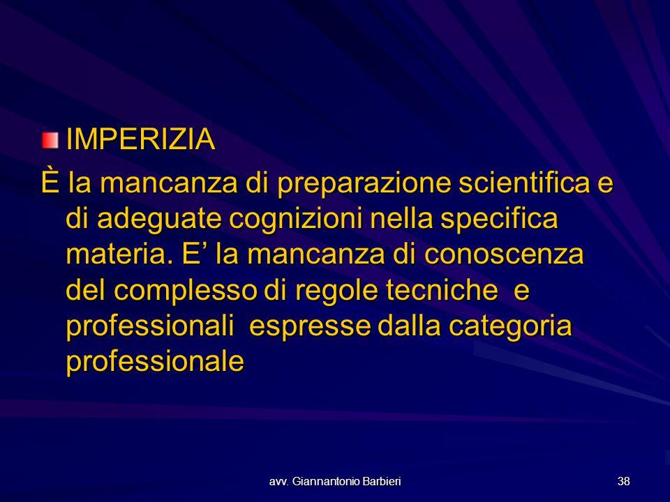 avv. Giannantonio Barbieri 38 IMPERIZIA È la mancanza di preparazione scientifica e di adeguate cognizioni nella specifica materia. E' la mancanza di