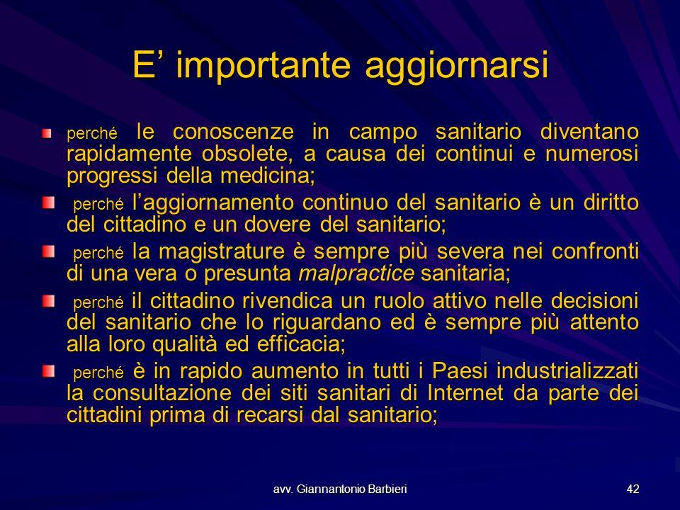 avv. Giannantonio Barbieri 42 E' importante aggiornarsi perché le conoscenze in campo sanitario diventano rapidamente obsolete, a causa dei continui e