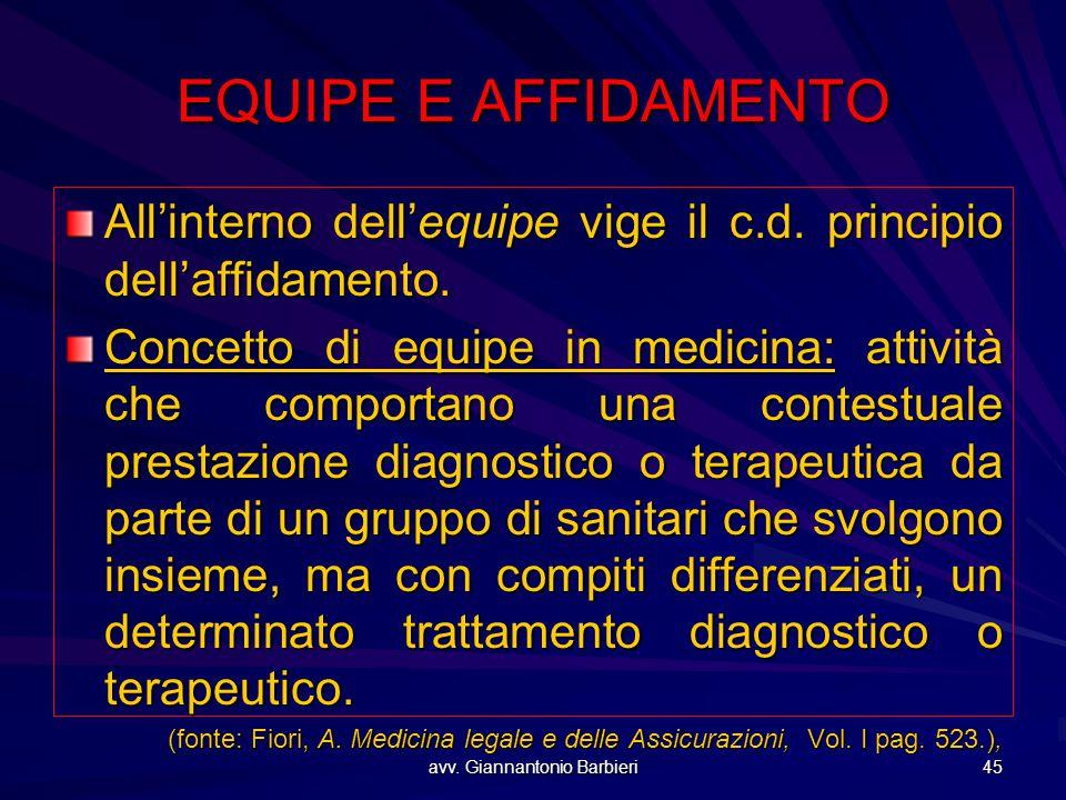 avv. Giannantonio Barbieri 45 EQUIPE E AFFIDAMENTO All'interno dell'equipe vige il c.d. principio dell'affidamento. Concetto di equipe in medicina: at
