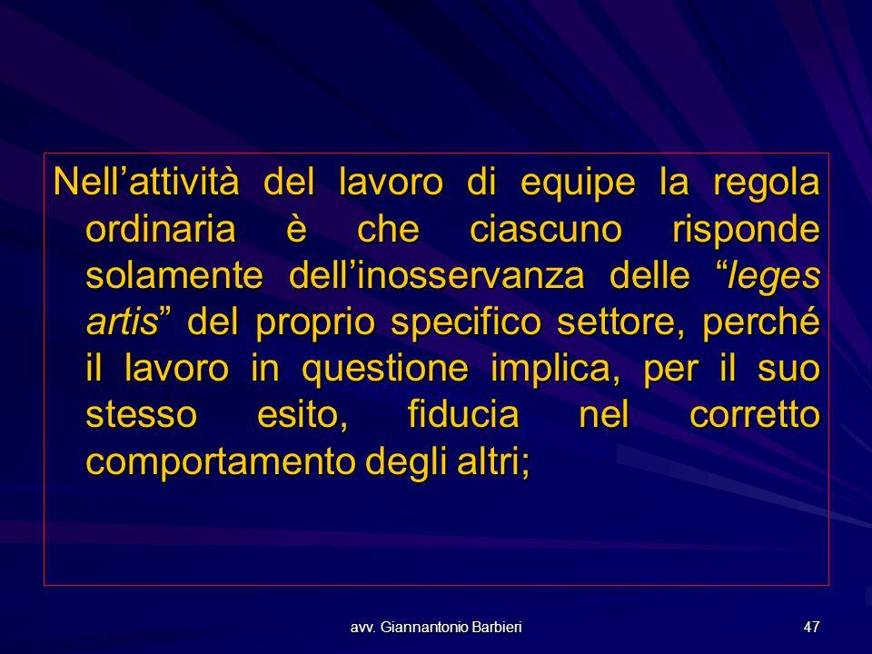 """avv. Giannantonio Barbieri 47 Nell'attività del lavoro di equipe la regola ordinaria è che ciascuno risponde solamente dell'inosservanza delle """"leges"""