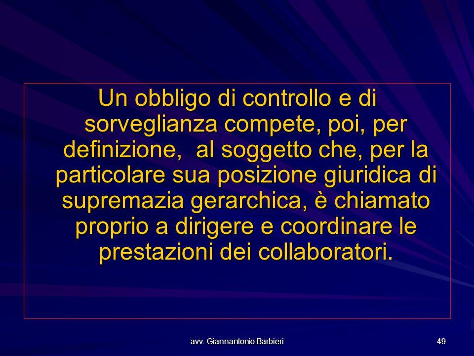 avv. Giannantonio Barbieri 49 Un obbligo di controllo e di sorveglianza compete, poi, per definizione, al soggetto che, per la particolare sua posizio
