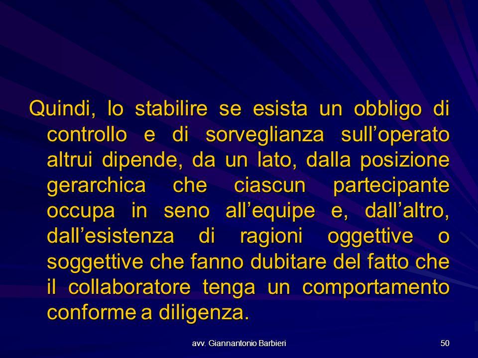 avv. Giannantonio Barbieri 50 Quindi, lo stabilire se esista un obbligo di controllo e di sorveglianza sull'operato altrui dipende, da un lato, dalla