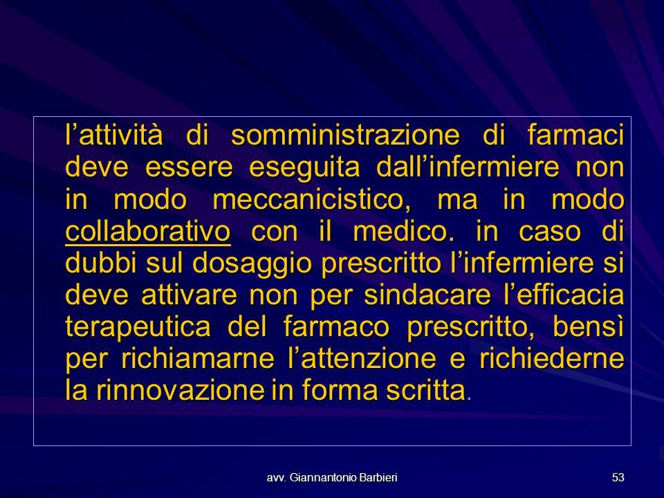 avv. Giannantonio Barbieri 53 l'attività di somministrazione di farmaci deve essere eseguita dall'infermiere non in modo meccanicistico, ma in modo co
