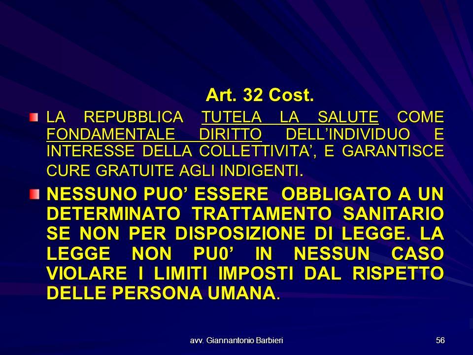 avv. Giannantonio Barbieri 56 Art. 32 Cost. LA REPUBBLICA TUTELA LA SALUTE COME FONDAMENTALE DIRITTO DELL'INDIVIDUO E INTERESSE DELLA COLLETTIVITA', E