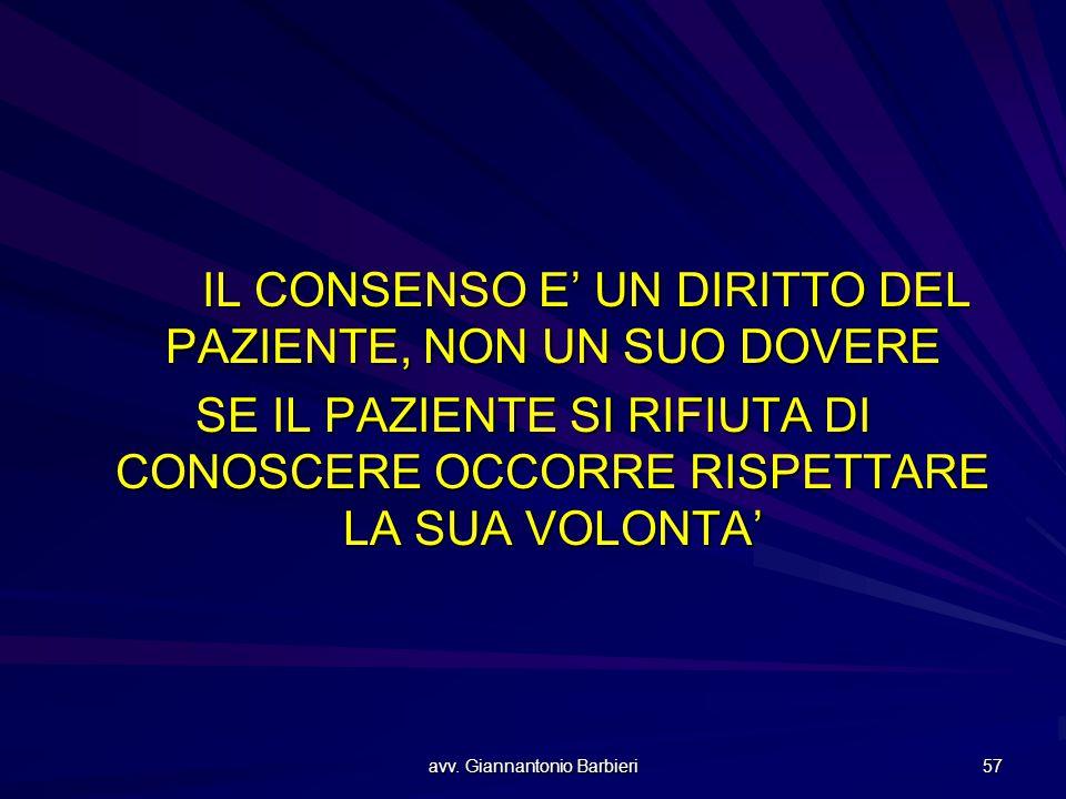avv. Giannantonio Barbieri 57 IL CONSENSO E' UN DIRITTO DEL PAZIENTE, NON UN SUO DOVERE SE IL PAZIENTE SI RIFIUTA DI CONOSCERE OCCORRE RISPETTARE LA S