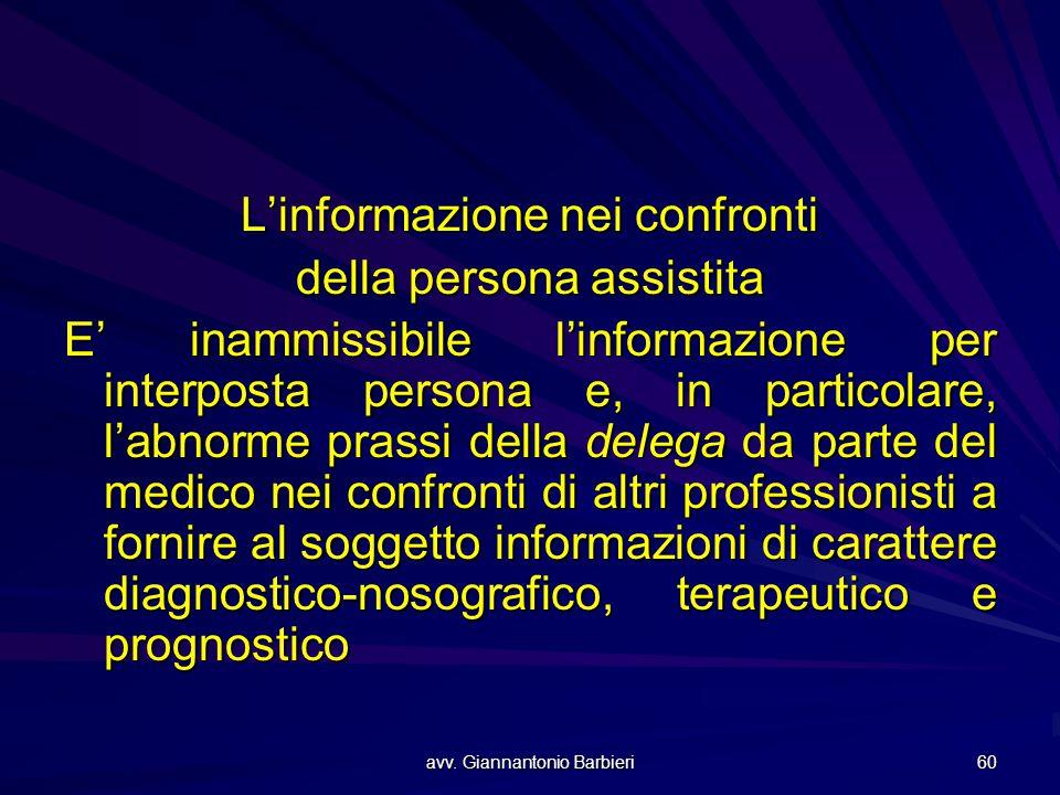 avv. Giannantonio Barbieri 60 L'informazione nei confronti della persona assistita E' inammissibile l'informazione per interposta persona e, in partic