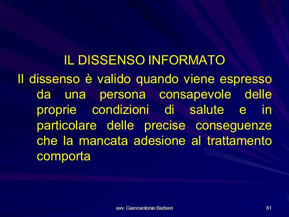 avv. Giannantonio Barbieri 61 IL DISSENSO INFORMATO Il dissenso è valido quando viene espresso da una persona consapevole delle proprie condizioni di