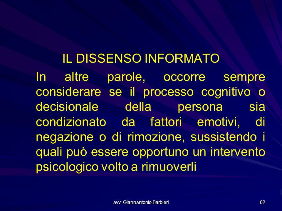 avv. Giannantonio Barbieri 62 IL DISSENSO INFORMATO In altre parole, occorre sempre considerare se il processo cognitivo o decisionale della persona s