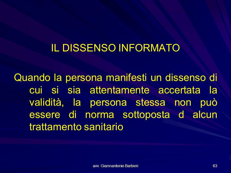 avv. Giannantonio Barbieri 63 IL DISSENSO INFORMATO Quando la persona manifesti un dissenso di cui si sia attentamente accertata la validità, la perso