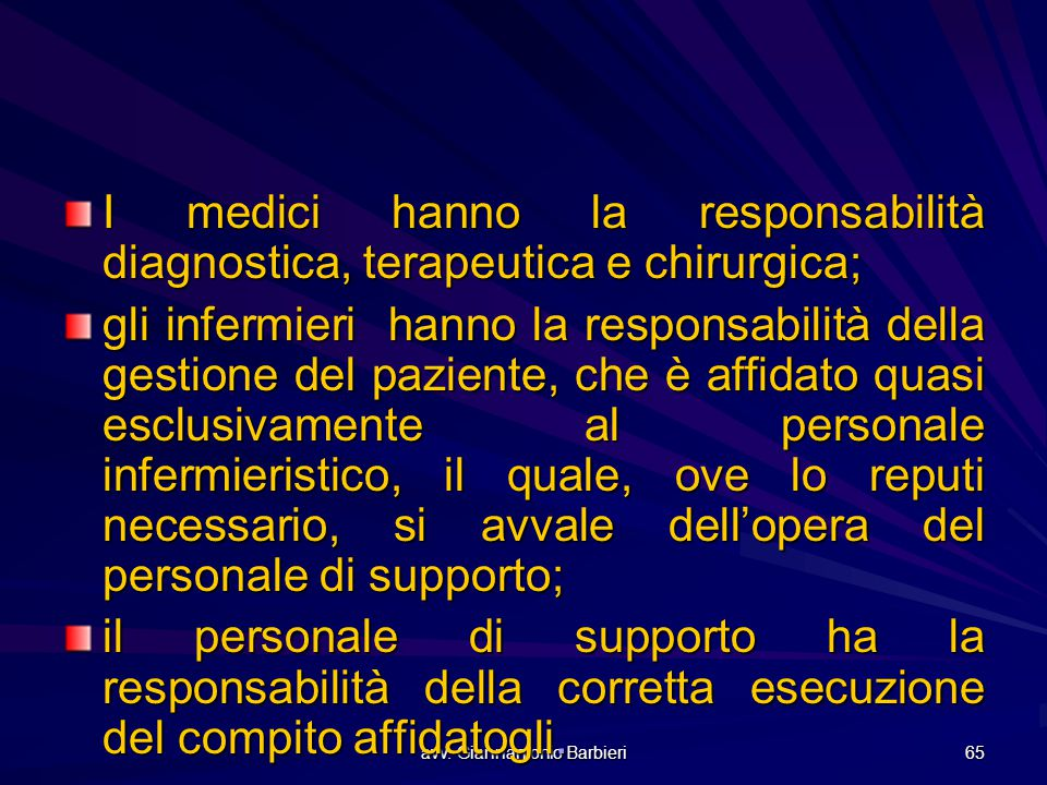 avv. Giannantonio Barbieri 65 I medici hanno la responsabilità diagnostica, terapeutica e chirurgica; gli infermieri hanno la responsabilità della ges