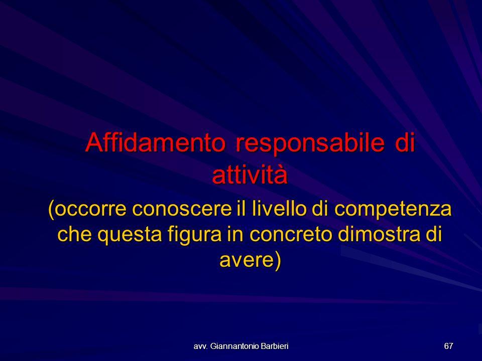avv. Giannantonio Barbieri 67 Affidamento responsabile di attività (occorre conoscere il livello di competenza che questa figura in concreto dimostra