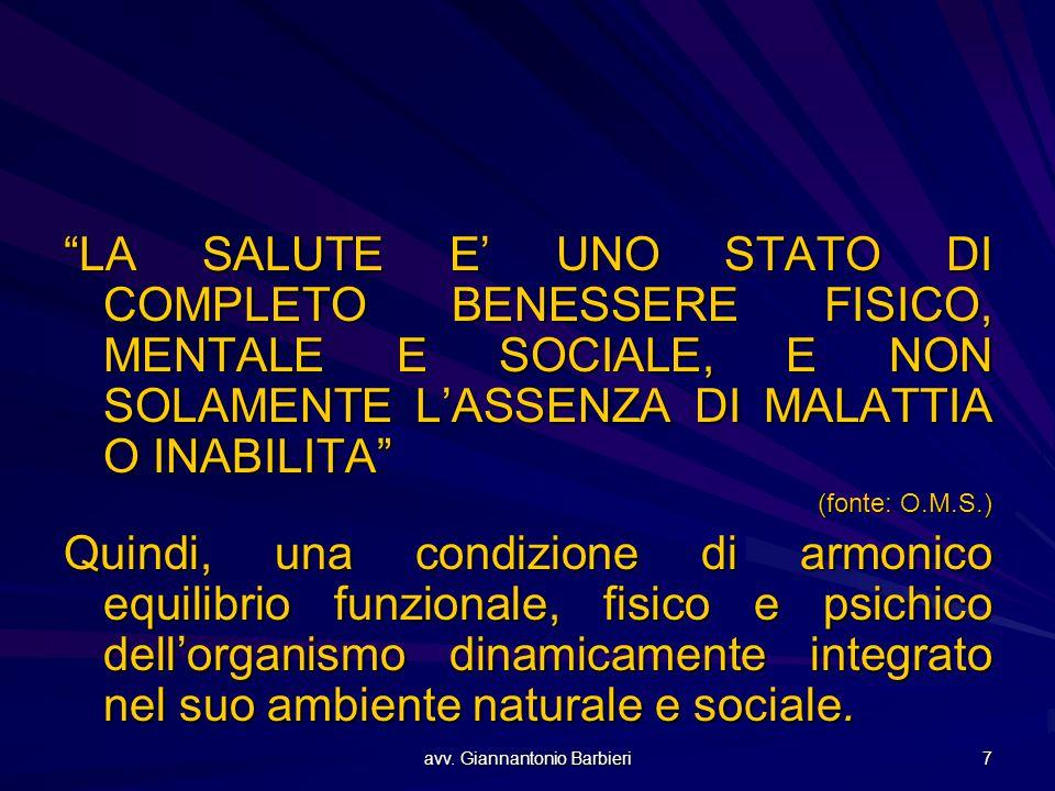 """avv. Giannantonio Barbieri 7 """"LA SALUTE E' UNO STATO DI COMPLETO BENESSERE FISICO, MENTALE E SOCIALE, E NON SOLAMENTE L'ASSENZA DI MALATTIA O INABILIT"""