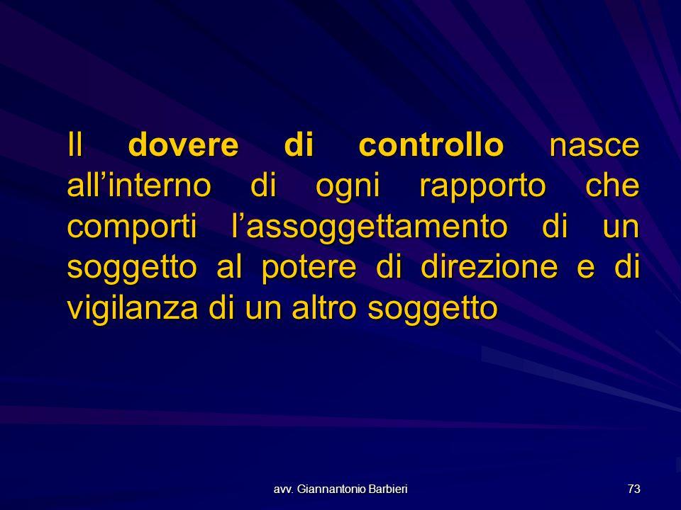 avv. Giannantonio Barbieri 73 Il dovere di controllo nasce all'interno di ogni rapporto che comporti l'assoggettamento di un soggetto al potere di dir