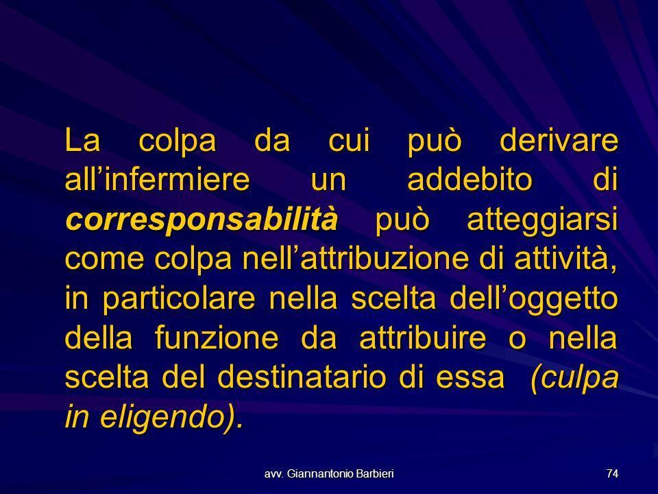 avv. Giannantonio Barbieri 74 La colpa da cui può derivare all'infermiere un addebito di corresponsabilità può atteggiarsi come colpa nell'attribuzion
