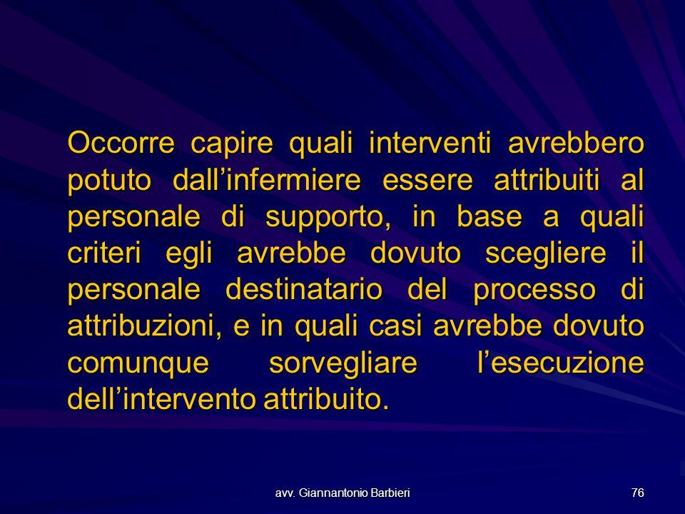 avv. Giannantonio Barbieri 76 Occorre capire quali interventi avrebbero potuto dall'infermiere essere attribuiti al personale di supporto, in base a q