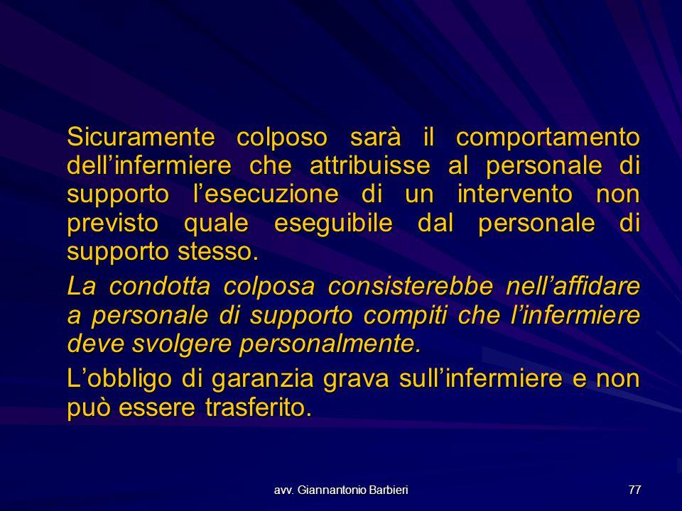 avv. Giannantonio Barbieri 77 Sicuramente colposo sarà il comportamento dell'infermiere che attribuisse al personale di supporto l'esecuzione di un in