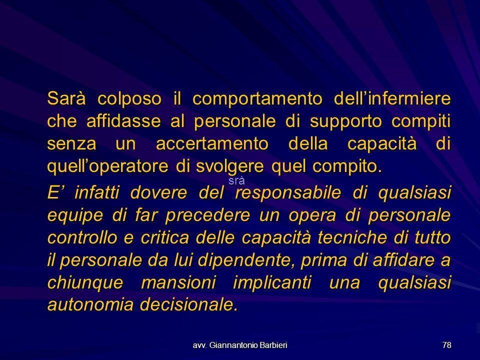 avv. Giannantonio Barbieri 78 Sarà colposo il comportamento dell'infermiere che affidasse al personale di supporto compiti senza un accertamento della